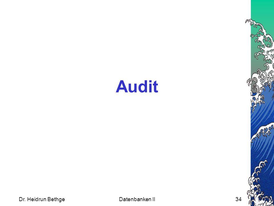 Dr. Heidrun BethgeDatenbanken II34 Audit
