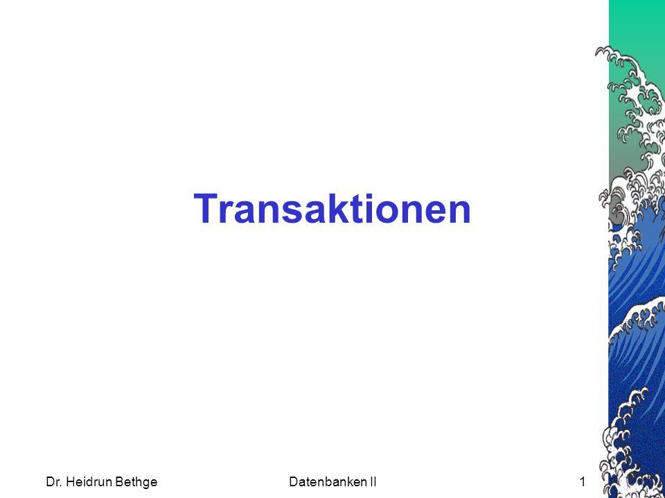 Dr. Heidrun BethgeDatenbanken II1 Transaktionen