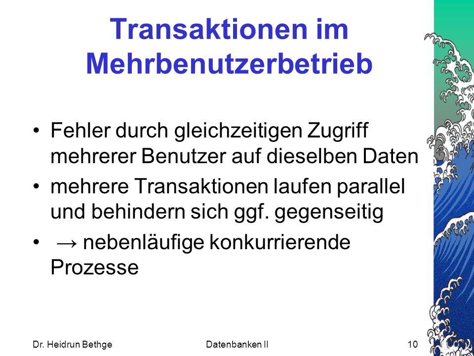 Dr. Heidrun BethgeDatenbanken II10 Transaktionen im Mehrbenutzerbetrieb Fehler durch gleichzeitigen Zugriff mehrerer Benutzer auf dieselben Daten mehr