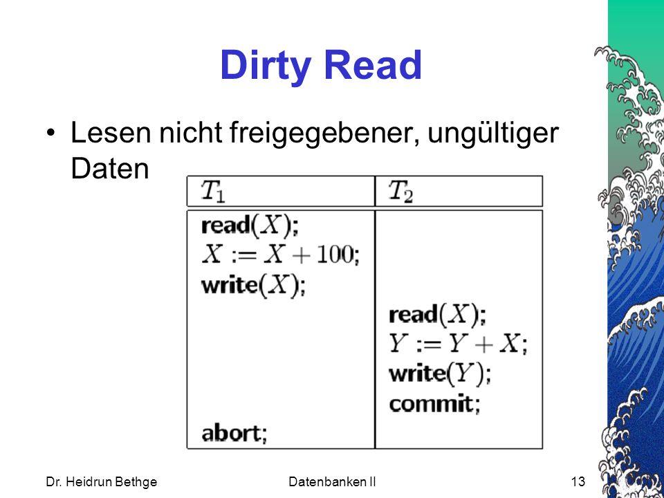 Dr. Heidrun BethgeDatenbanken II13 Dirty Read Lesen nicht freigegebener, ungültiger Daten