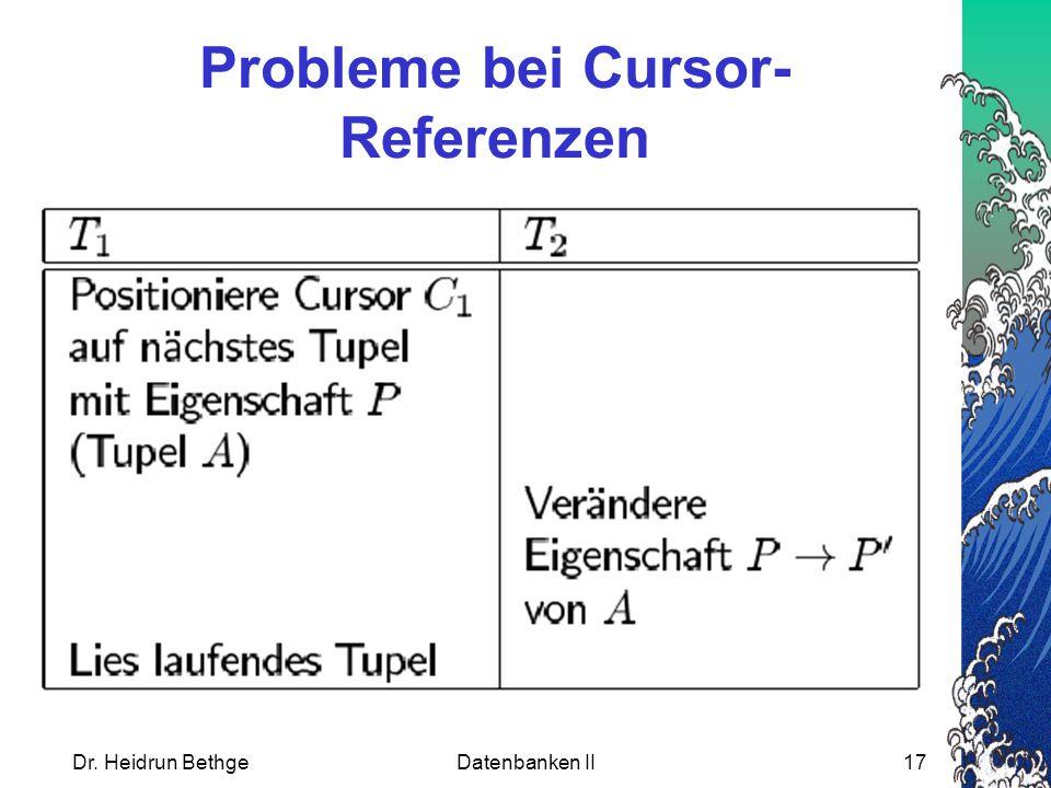 Dr. Heidrun BethgeDatenbanken II17 Probleme bei Cursor- Referenzen