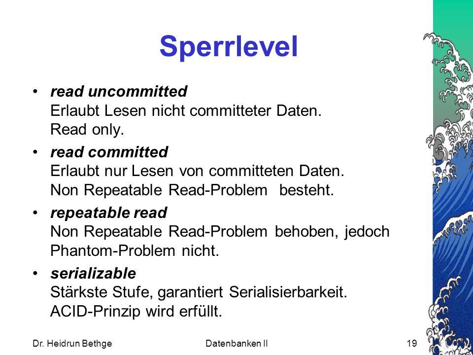 Sperrlevel read uncommitted Erlaubt Lesen nicht committeter Daten. Read only. read committed Erlaubt nur Lesen von committeten Daten. Non Repeatable R