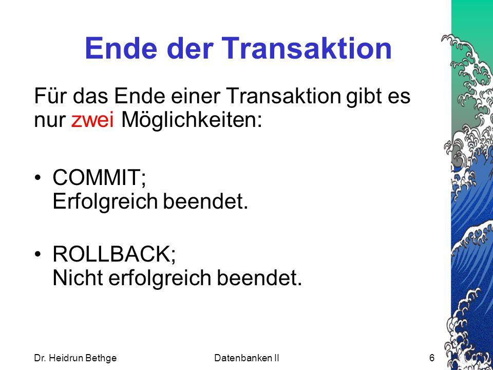 Ende der Transaktion Für das Ende einer Transaktion gibt es nur zwei Möglichkeiten: COMMIT; Erfolgreich beendet. ROLLBACK; Nicht erfolgreich beendet.