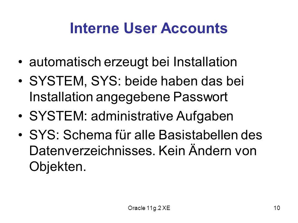 Interne User Accounts automatisch erzeugt bei Installation SYSTEM, SYS: beide haben das bei Installation angegebene Passwort SYSTEM: administrative Au
