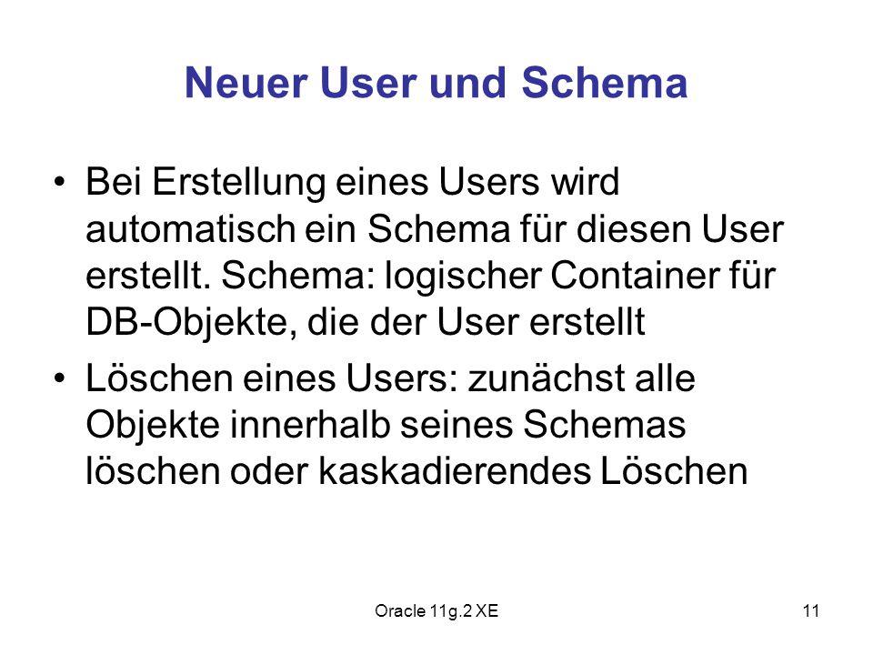 Neuer User und Schema Bei Erstellung eines Users wird automatisch ein Schema für diesen User erstellt. Schema: logischer Container für DB-Objekte, die