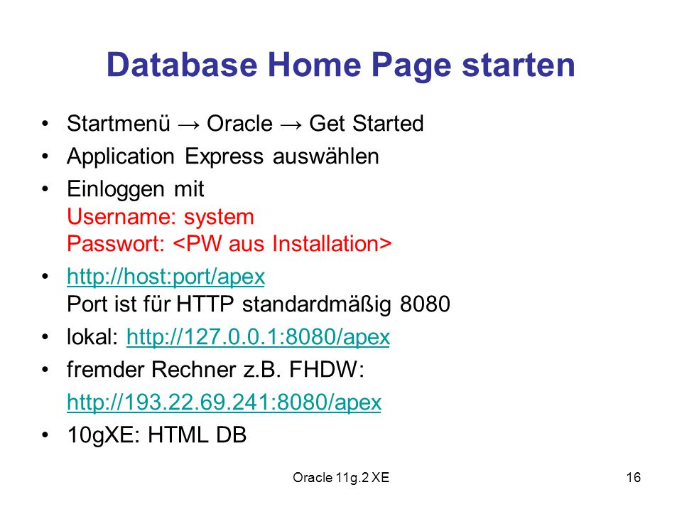 Database Home Page starten Startmenü → Oracle → Get Started Application Express auswählen Einloggen mit Username: system Passwort: http://host:port/ap