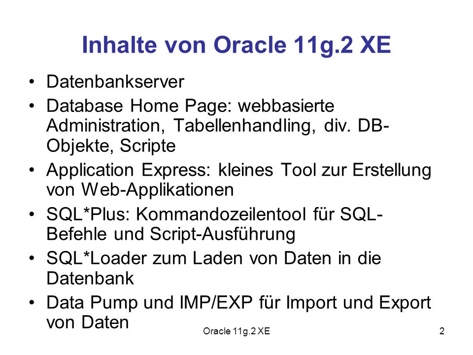 Inhalte von Oracle 11g.2 XE Datenbankserver Database Home Page: webbasierte Administration, Tabellenhandling, div. DB- Objekte, Scripte Application Ex