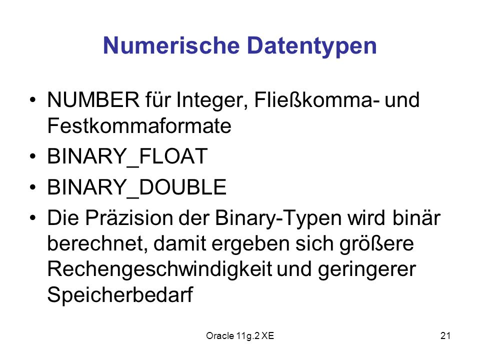 NUMBER NUMBER(p,s) p: Präzision.Anzahl signifikanter Stellen (<= 40) s: Scale.