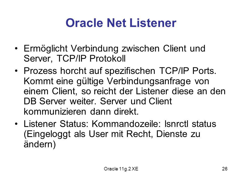 Oracle Net Listener Ermöglicht Verbindung zwischen Client und Server, TCP/IP Protokoll Prozess horcht auf spezifischen TCP/IP Ports. Kommt eine gültig