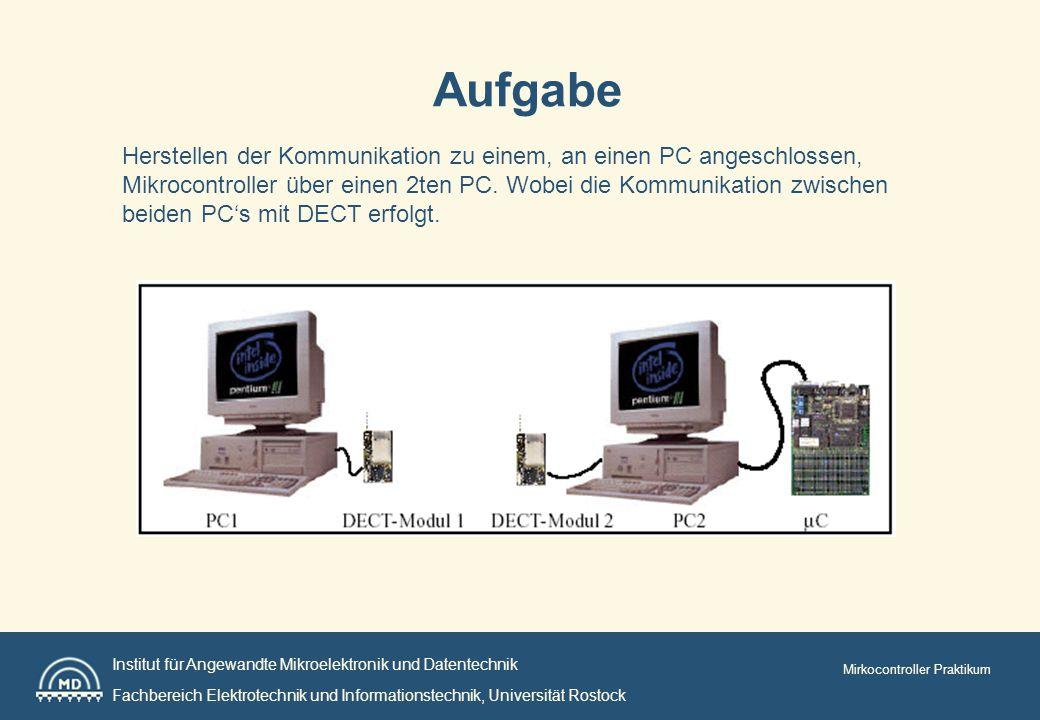 Institut für Angewandte Mikroelektronik und Datentechnik Fachbereich Elektrotechnik und Informationstechnik, Universität Rostock Mirkocontroller Praktikum Aufgabe Herstellen der Kommunikation zu einem, an einen PC angeschlossen, Mikrocontroller über einen 2ten PC.