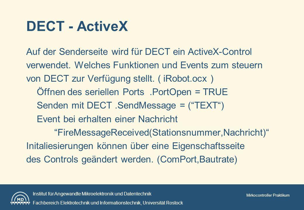 Institut für Angewandte Mikroelektronik und Datentechnik Fachbereich Elektrotechnik und Informationstechnik, Universität Rostock Mirkocontroller Praktikum DECT - ActiveX Auf der Senderseite wird für DECT ein ActiveX-Control verwendet.