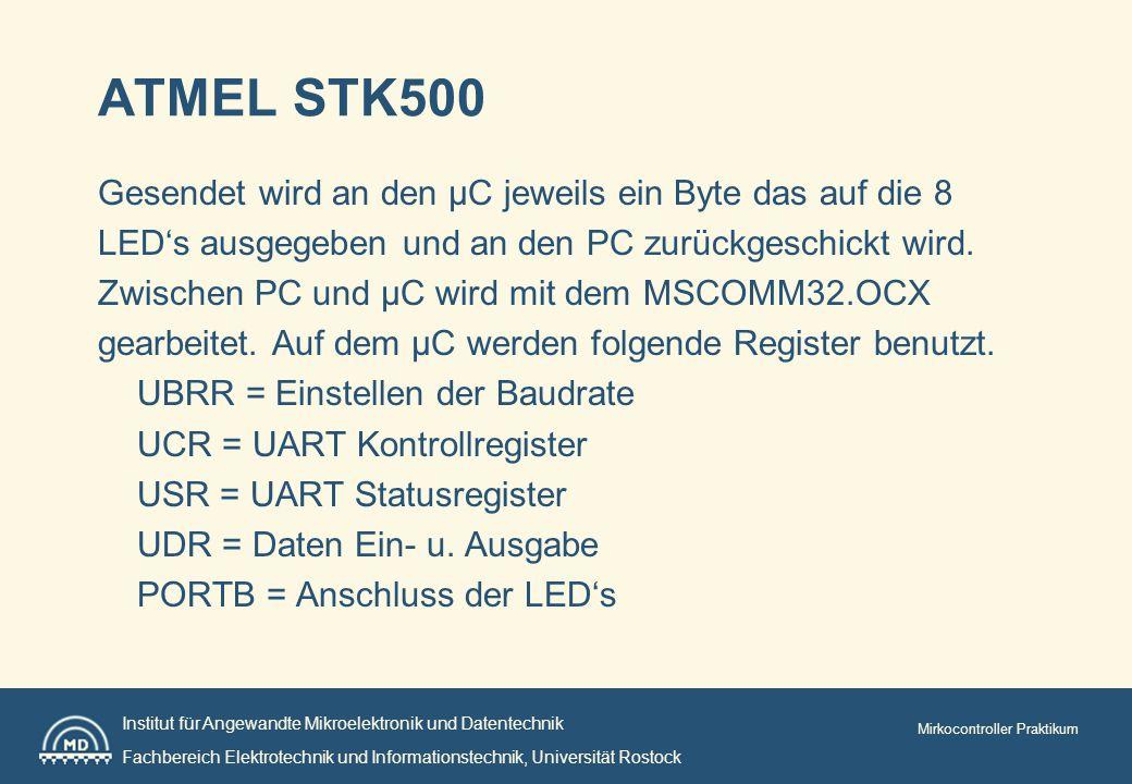 Institut für Angewandte Mikroelektronik und Datentechnik Fachbereich Elektrotechnik und Informationstechnik, Universität Rostock Mirkocontroller Praktikum ATMEL STK500 Gesendet wird an den µC jeweils ein Byte das auf die 8 LED's ausgegeben und an den PC zurückgeschickt wird.