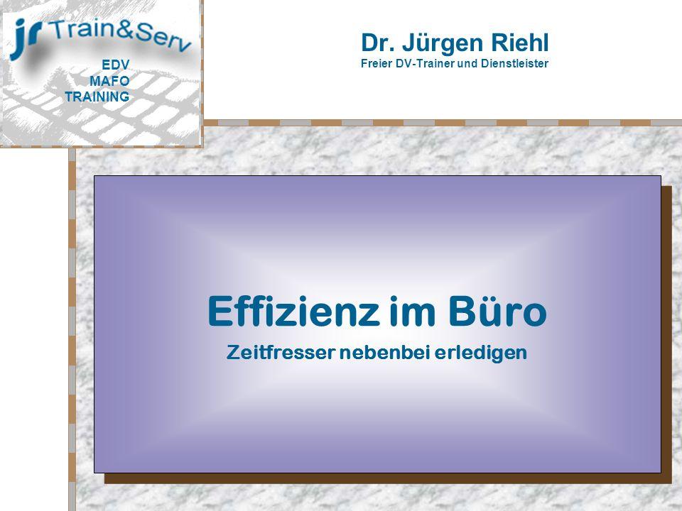 Dr. Jürgen Riehl Freier DV-Trainer und Dienstleister Hier Ihr Logo Effizienz im Büro Zeitfresser nebenbei erledigen Effizienz im Büro Zeitfresser nebe