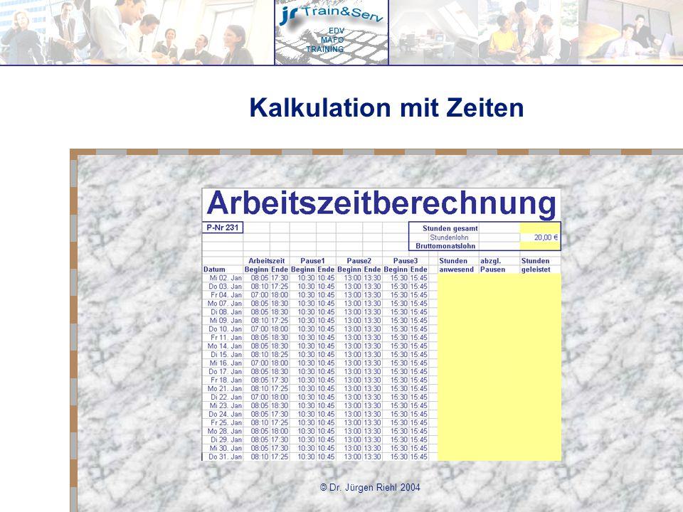 EDV MAFO TRAINING © Dr. Jürgen Riehl 2004 Kalkulation mit Zeiten