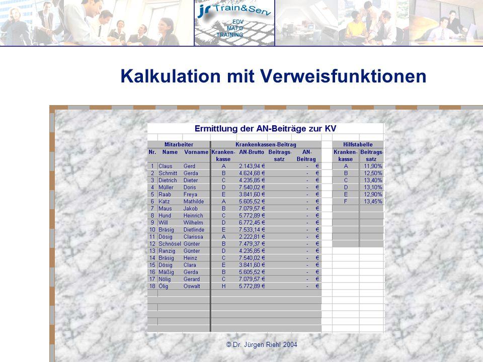 EDV MAFO TRAINING © Dr. Jürgen Riehl 2004 Kalkulation mit Verweisfunktionen