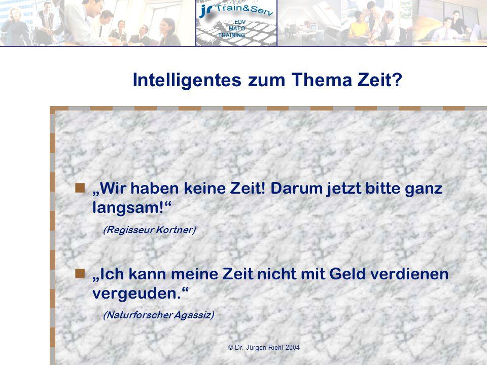 EDV MAFO TRAINING © Dr.Jürgen Riehl 2004 Intelligentes zum Thema Zeit.
