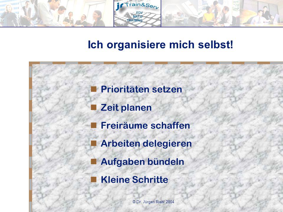 EDV MAFO TRAINING © Dr.Jürgen Riehl 2004 Ich organisiere mich selbst.