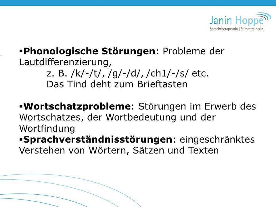  Phonologische Störungen: Probleme der Lautdifferenzierung, z. B. /k/-/t/, /g/-/d/, /ch1/-/s/ etc. Das Tind deht zum Brieftasten  Wortschatzprobleme