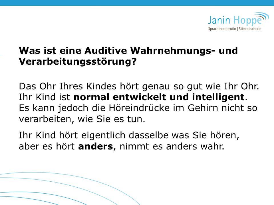 Was ist eine Auditive Wahrnehmungs- und Verarbeitungsstörung? Das Ohr Ihres Kindes hört genau so gut wie Ihr Ohr. Ihr Kind ist normal entwickelt und i
