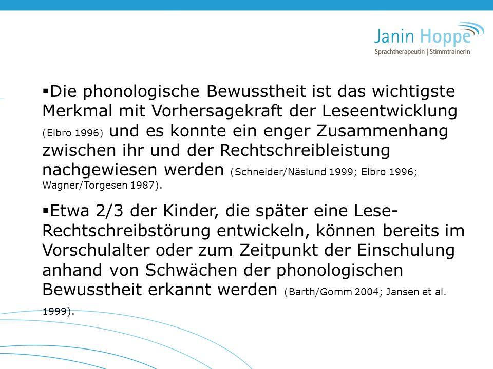  Die phonologische Bewusstheit ist das wichtigste Merkmal mit Vorhersagekraft der Leseentwicklung (Elbro 1996) und es konnte ein enger Zusammenhang z
