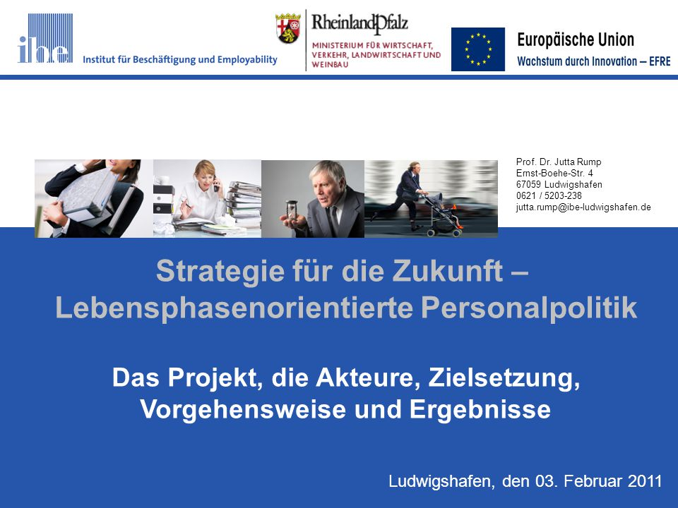 S1 Prof. Dr. Jutta Rump Ernst-Boehe-Str. 4 67059 Ludwigshafen 0621 / 5203-238 jutta.rump@ibe-ludwigshafen.de Strategie für die Zukunft – Lebensphaseno