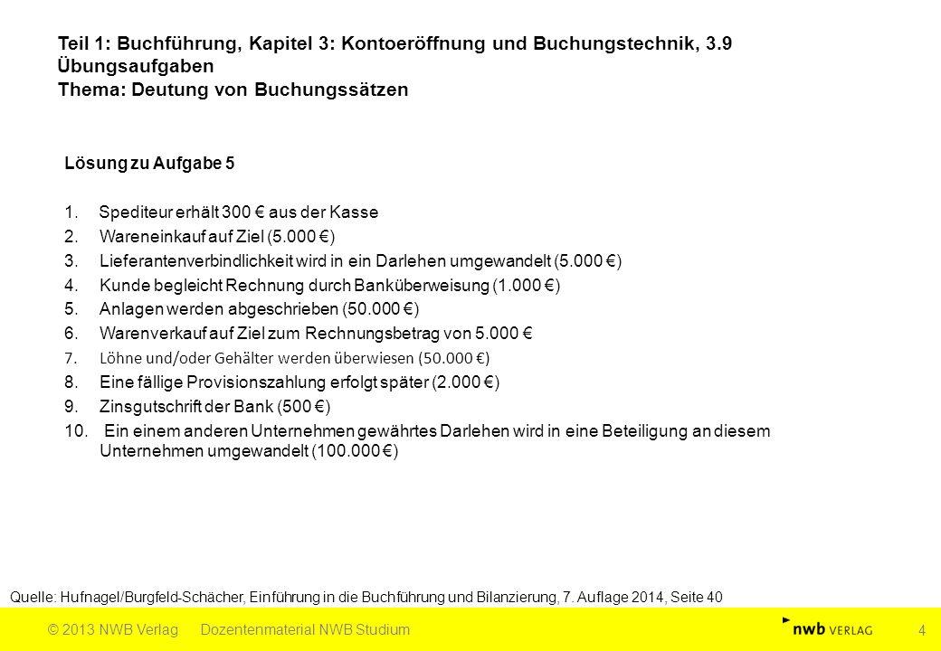 Teil 1: Buchführung, Kapitel 3: Kontoeröffnung und Buchungstechnik, 3.9 Übungsaufgaben Thema: Deutung von Buchungssätzen Quelle: Hufnagel/Burgfeld-Sch