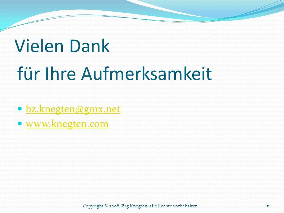 Vielen Dank für Ihre Aufmerksamkeit bz.knegten@gmx.net www.knegten.com 11Copyright © 2008 Jörg Knegten, alle Rechte vorbehalten