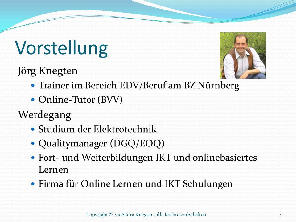 Vorstellung Jörg Knegten Trainer im Bereich EDV/Beruf am BZ Nürnberg Online-Tutor (BVV) Werdegang Studium der Elektrotechnik Qualitymanager (DGQ/EOQ)