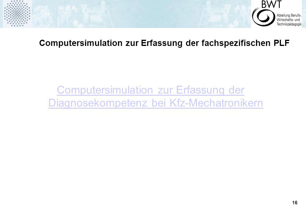 16 Computersimulation zur Erfassung der fachspezifischen PLF Computersimulation zur Erfassung der Diagnosekompetenz bei Kfz-Mechatronikern