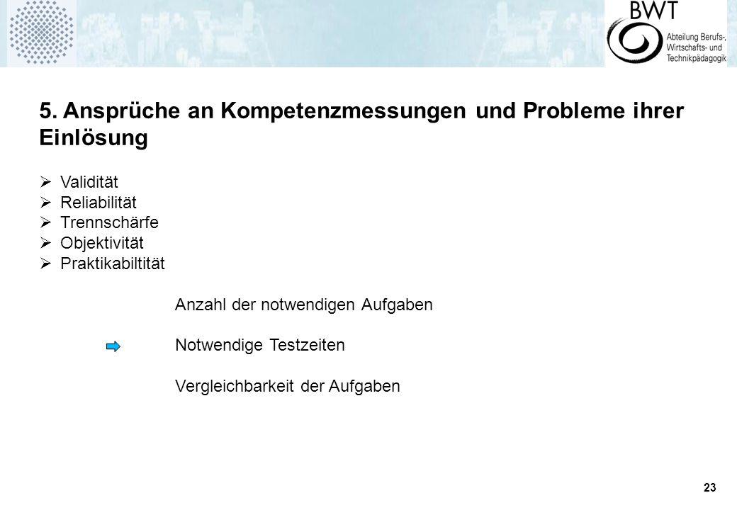 23 5. Ansprüche an Kompetenzmessungen und Probleme ihrer Einlösung  Validität  Reliabilität  Trennschärfe  Objektivität  Praktikabiltität Anzahl