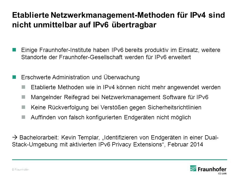 © Fraunhofer Etablierte Netzwerkmanagement-Methoden für IPv4 sind nicht unmittelbar auf IPv6 übertragbar Einige Fraunhofer-Institute haben IPv6 bereit