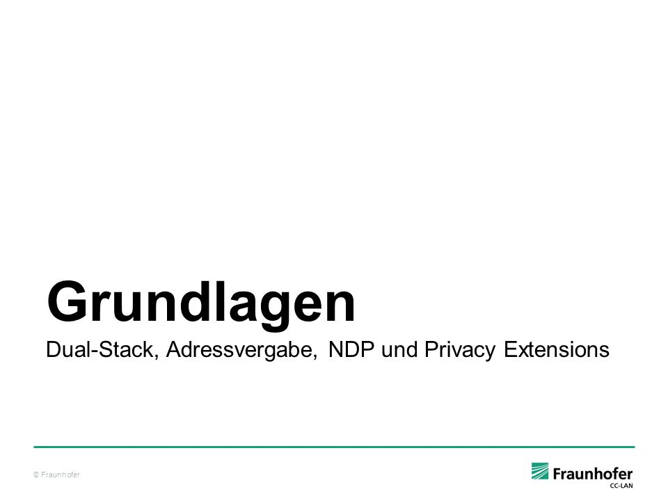 © Fraunhofer Dual-Stack-Umgebung – Parallelbetrieb IPv4 und IPv6 Paralleler Betrieb IPv4 und IPv6 DNS unterstützt durch doppelte Records Einfache Migrationsstrategie Dual-Stack-Umgebung [MSSH11]