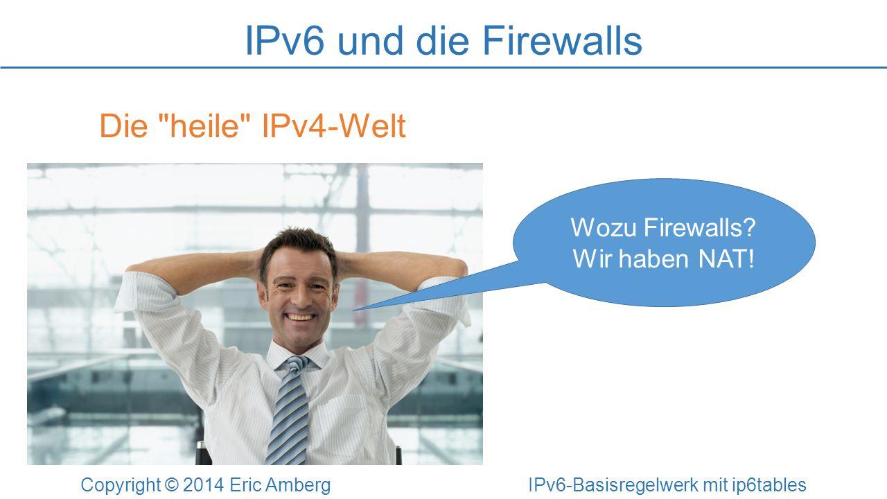 ICMPv6 filtern Copyright © 2014 Eric Amberg IPv6-Basisregelwerk mit ip6tables Beispiel-Regeln: # Ping-Request von Firewall, LAN und DMZ ip6tables -A OUTPUT -p icmpv6 --icmpv6-type 128 -j ACCEPT ip6tables -A FORWARD .