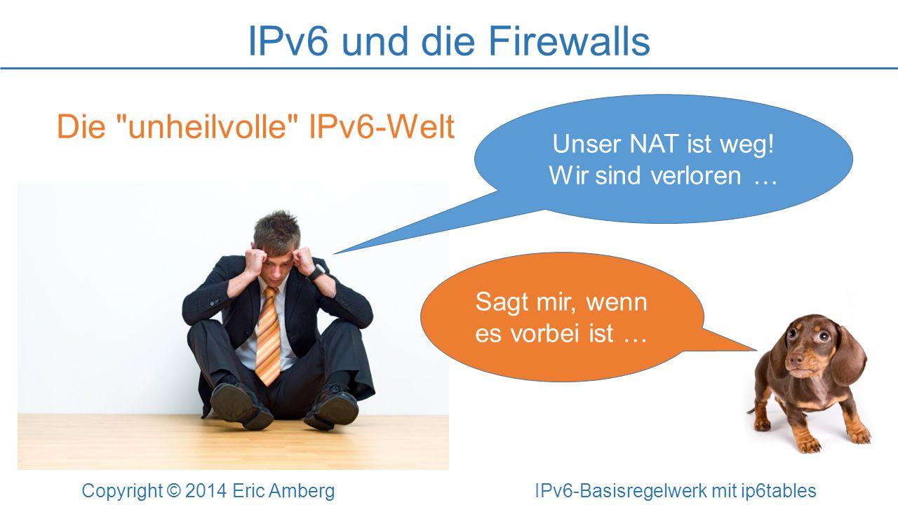 Das Regelwerk vorbereiten Copyright © 2014 Eric Amberg IPv6-Basisregelwerk mit ip6tables # Interface-Definitionen WAN_IF=eth1 LAN_IF=eth0 DMZ_IF=eth2 LAN_NET=2001:db8:1::/64 DMZ_NET=2001:db8:2::/64 # Das Regelwerk loeschen ip6tables -F # Eine Policy definieren ip6tables -P INPUT DROP ip6tables -P FORWARD DROP ip6tables -P OUTPUT DROP # Loopback-Kommunikation erlauben ip6tables -A INPUT -i lo -j ACCEPT ip6tables -A OUTPUT -o lo -j ACCEPT