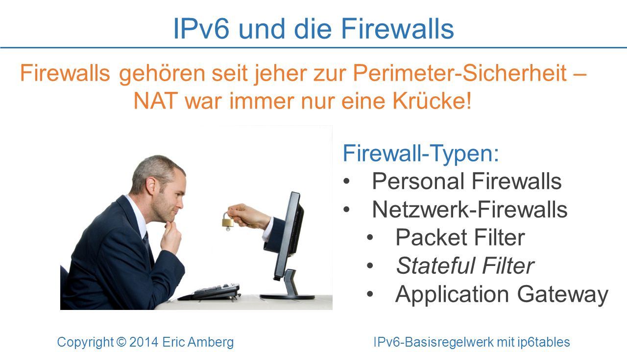 Anti-Spoofing Copyright © 2014 Eric Amberg IPv6-Basisregelwerk mit ip6tables # Antispoofing ip6tables -A INPUT .