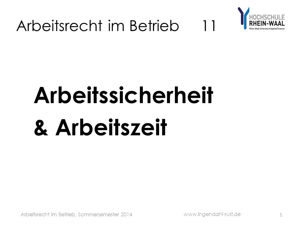 Arbeitsrecht im Betrieb 11 Arbeitssicherheit & Arbeitszeit www.ingendahl-rust.de Arbeitsrecht im Betrieb, Sommersemester 2014 1