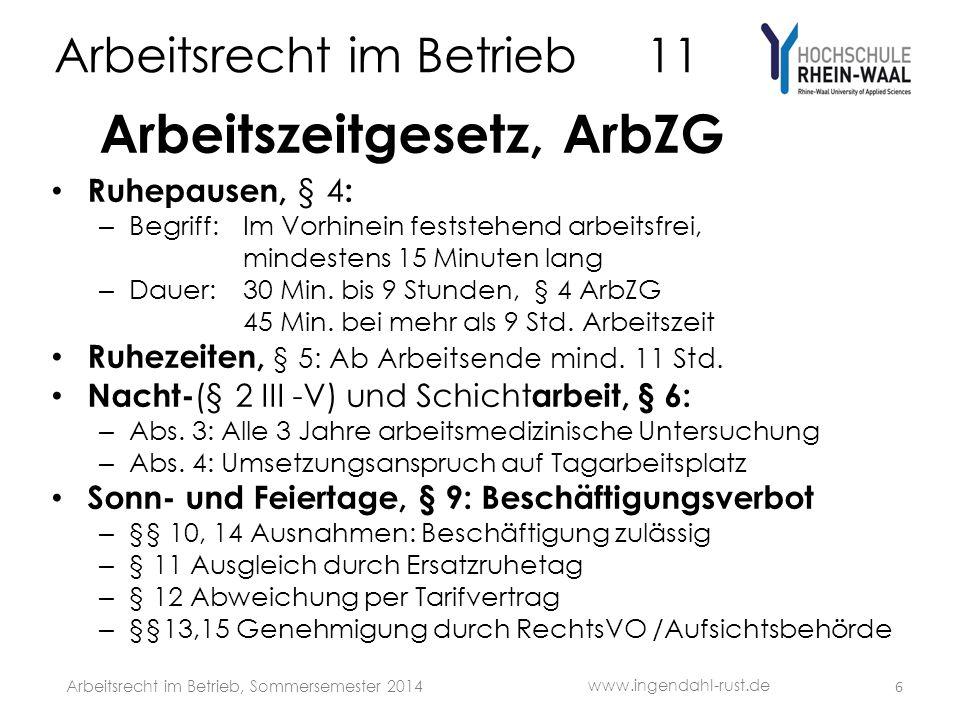 Arbeitsrecht im Betrieb 11 Arbeitszeitgesetz, ArbZG Ruhepausen, § 4 : – Begriff: Im Vorhinein feststehend arbeitsfrei, mindestens 15 Minuten lang – Dauer:30 Min.