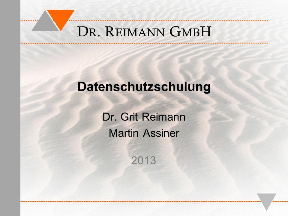 Datenschutzschulung Dr. Grit Reimann Martin Assiner 2013 D R. R EIMANN G MB H