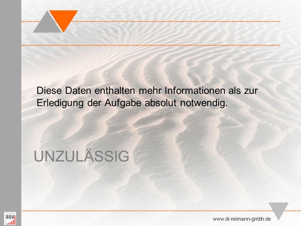 UNZULÄSSIG Diese Daten enthalten mehr Informationen als zur Erledigung der Aufgabe absolut notwendig. www.dr-reimann-gmbh.de