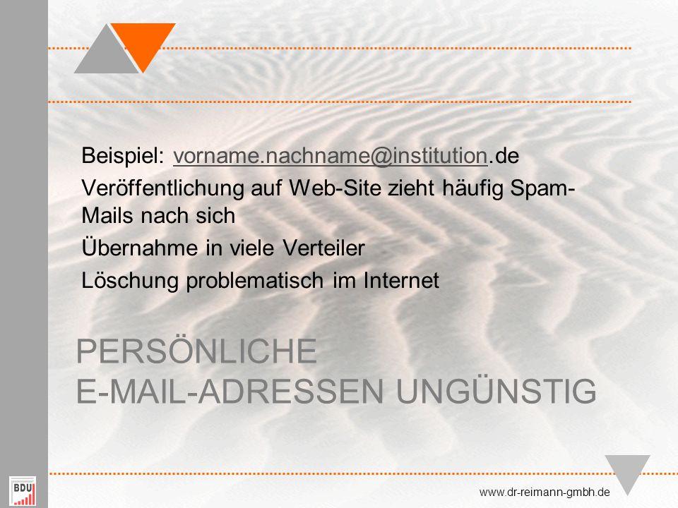 PERSÖNLICHE E-MAIL-ADRESSEN UNGÜNSTIG Beispiel: vorname.nachname@institution.devorname.nachname@institution Veröffentlichung auf Web-Site zieht häufig