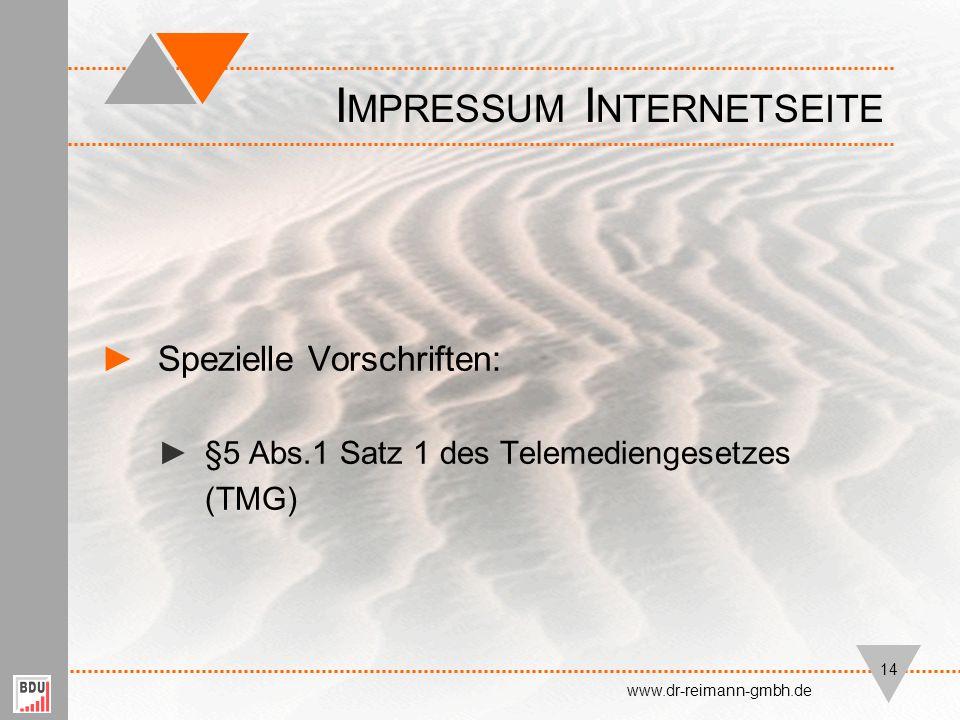 ►Spezielle Vorschriften: ►§5 Abs.1 Satz 1 des Telemediengesetzes (TMG) I MPRESSUM I NTERNETSEITE www.dr-reimann-gmbh.de 14