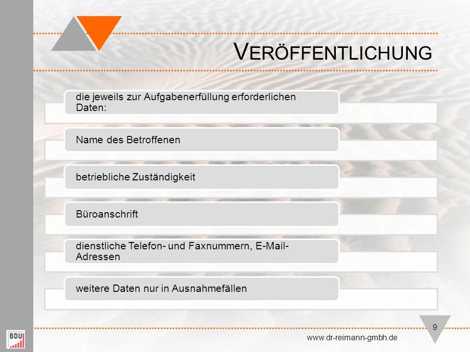 ►Nicht zulässig: V ERÖFFENTLICHUNG www.dr-reimann-gmbh.de 10 Geschäftsverteilungspläne Telefonlisten Geburtstagsdateien Mitarbeiterlisten