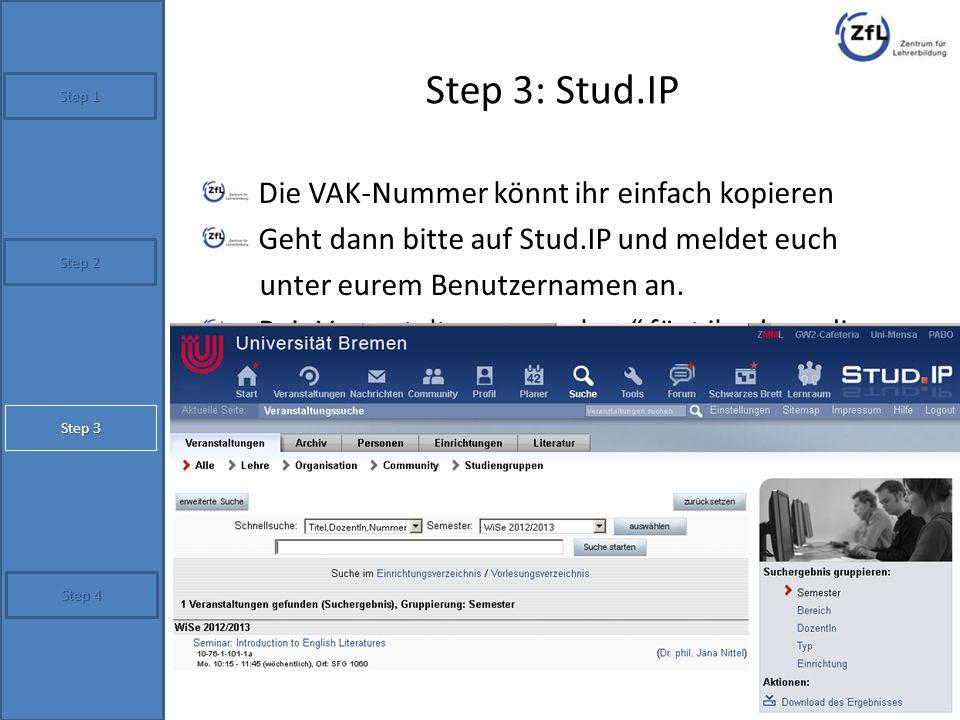 """Step 3: Stud.IP Die VAK-Nummer könnt ihr einfach kopieren Geht dann bitte auf Stud.IP und meldet euch unter eurem Benutzernamen an. Bei """"Veranstaltung"""