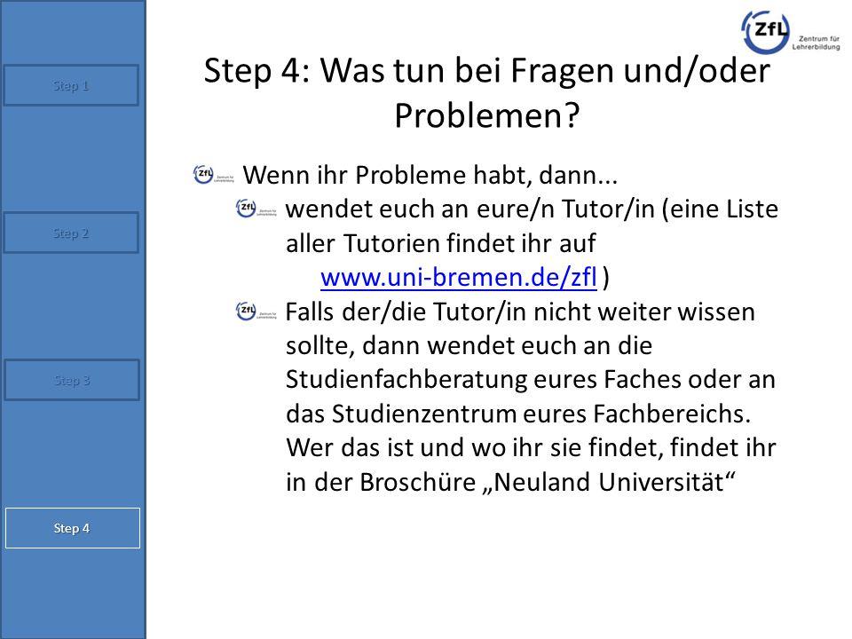 Step 4: Was tun bei Fragen und/oder Problemen? Wenn ihr Probleme habt, dann... wendet euch an eure/n Tutor/in (eine Liste aller Tutorien findet ihr au