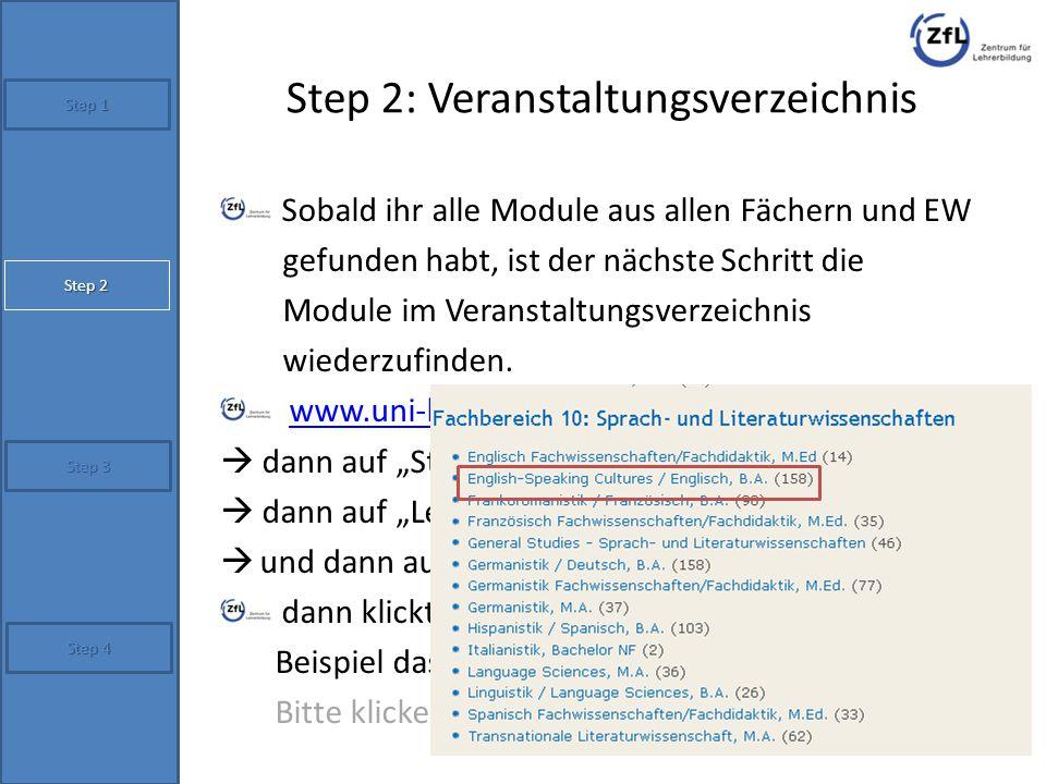 Step 2: Veranstaltungsverzeichnis Sobald ihr alle Module aus allen Fächern und EW gefunden habt, ist der nächste Schritt die Module im Veranstaltungsv