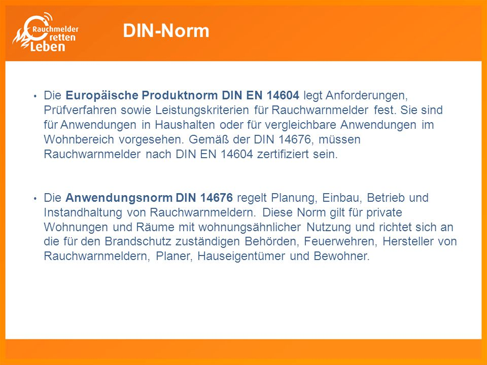 DIN-Norm Die Europäische Produktnorm DIN EN 14604 legt Anforderungen, Prüfverfahren sowie Leistungskriterien für Rauchwarnmelder fest. Sie sind für An