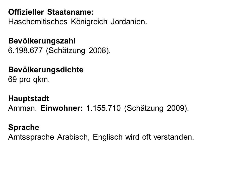 Offizieller Staatsname: Haschemitisches Königreich Jordanien. Bevölkerungszahl 6.198.677 (Schätzung 2008). Bevölkerungsdichte 69 pro qkm. Hauptstadt A