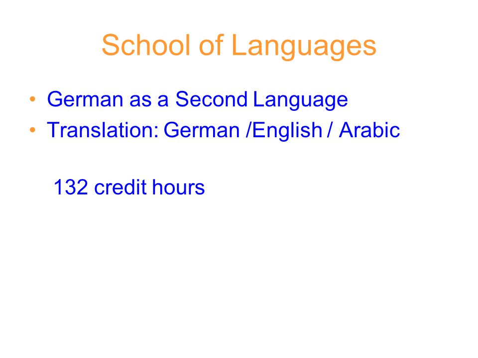 School of Languages German as a Second Language Translation: German /English / Arabic 132 credit hours