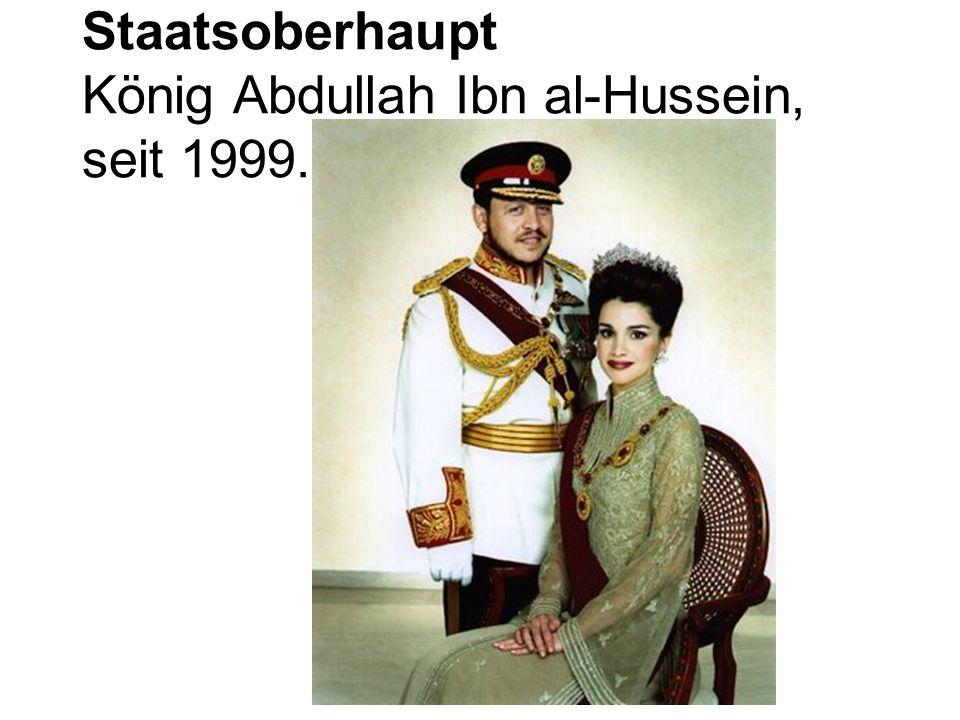 Staatsoberhaupt König Abdullah Ibn al-Hussein, seit 1999.