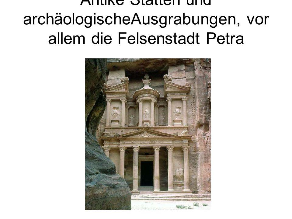 Antike Stätten und archäologischeAusgrabungen, vor allem die Felsenstadt Petra
